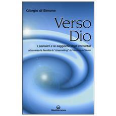 Verso Dio. I pensieri e la saggezza degli immortali. Attraverso le facoltà di «channeling» di Véronique Vavon
