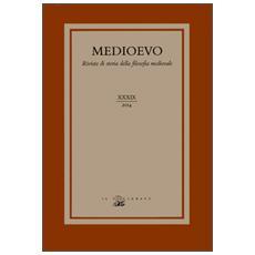 Medioevo. Rivista di storia della filosofia medievale. Ediz. italiana, inglese e tedesca. Vol. 39