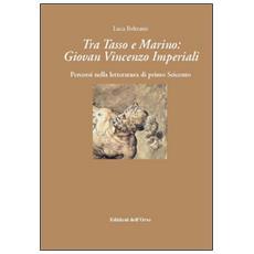 Tra Tasso e Marino. Giovan Vincenzo Imperiali. Percorsi nella letteratura di primo Seicento