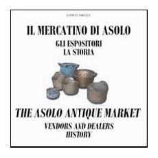 Il mercatino di Asolo, gli espositori, la storia-The Asolo market, vendors and dealers, history