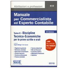 Manuale per commercialista ed esperto contabile. Vol. 2: Discipline tecnico-economiche per le prove scritte e orali.