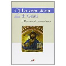 La vera storia di Gesù. Vol. 2: Discorso della montagna.