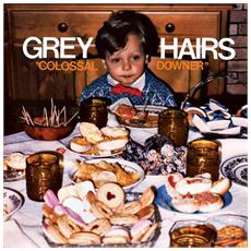 Grey Hairs - Colossal Downer