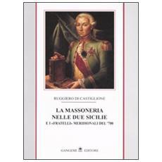 La massoneria nelle due Sicilie. E i «fratelli» meridionali del '700. 1.
