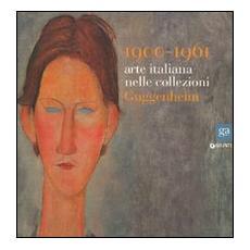 1900-1961. Arte italiana nelle collezioni Guggenheim