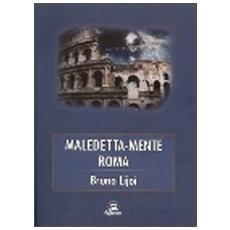 Maledetta-mente Roma