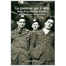 La passione per il volo. Storia di un aliantista d'assalto (Casabianca 1941-Bergamo 1945)
