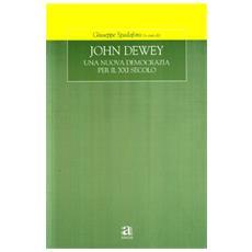 John Dewey. Una nuova democrazia per il XXI secolo