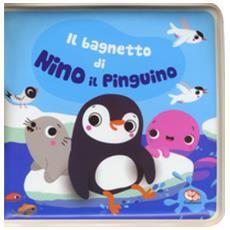 Sigrid Martinez - Il Bagnetto Di Nino Il Pinguino. Impermealibri. Ediz. A Colori. Con Gadget