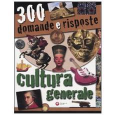 Trecento domande e risposte. Cultura generale