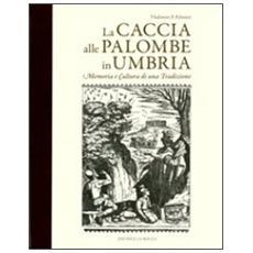 La caccia alle palombe in Umbria. Memoria e cultura di una tradizione