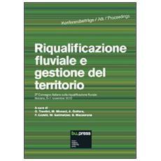 Riqualificazione fluviale e gestione del territorio. Atti del 2º Convegno italiano sulla riqualificazione fluviale (Bolzano, 6-7 novembre 2012)