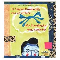 Il signor Kandinsky era un pittore. Ediz. italiana e inglese