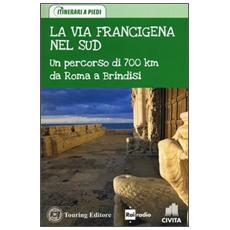 La via Francigena nel Sud. Un percorso di 700 km da Roma a Brindisi