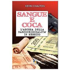 Sangue e coca. L'ascesa della narcocriminalità in Messico