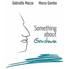 Gabriella Mazza Marco Gamba - Something About Gershwin