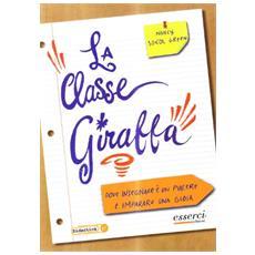 La classe giraffa. Dove l'insegnamento è un piacere e l'imparare una gioia