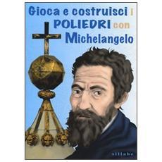Gioca e costruisci i poliedri con Michelangelo