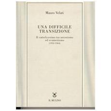 Difficile transizione. Il cattolicesimo tra unionismo ed ecumenismo (1952-1964) (Una)