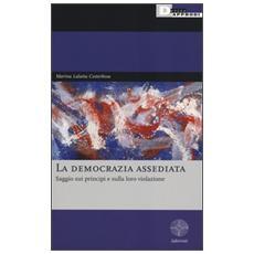 La democrazia assediata. Saggio sui principi e sulla loro violazione