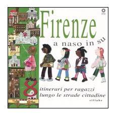Firenze a naso in su. 8 itinerari per ragazzi lungo le strade cittadine
