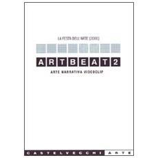 Artbeat 2. Arte, narrativa, videoclip. La festa dell'arte