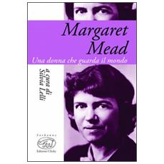 Margaret Mead. Una donna che guarda il mondo