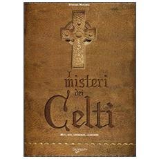 I misteri dei Celti. Miti, riti, credenze e leggende