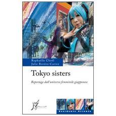 Tokyo sisters. Reportage dall'universo femminile giapponese