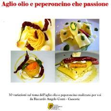 Aglio olio e peperoncino che passione. 30 variazioni sul tema dell'aglio olio e peperoncino realizzate per voi da Riccardo Conti