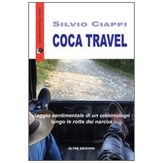 Coca travel. Viaggio sentimentale di un criminologo lungo le rotte dei narcos