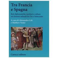Tra Francia e Spagna. Reti diplomatiche, territori e culture nei domini sabaudi tra Cinque e Settecento