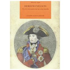 Horatio Nelson. Un eroe senza paura ma non senza macchia