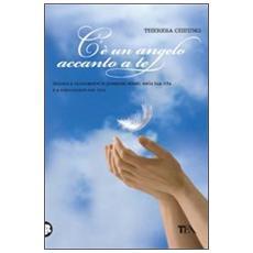 C'è un angelo accanto a te. Impara a riconoscere le presenze celesti nella tua vita e a comunicare con loro