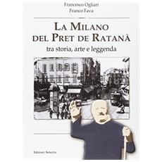 La Milano del pret de Ratanà. Tra storia, arte e leggenda