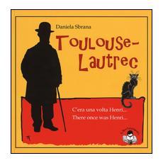 Toulouse-Lautrec. C'era una volta Henri-There once was Henri
