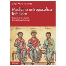 Medicina antroposofica familiare. Riconoscere e curare le malattie più comuni