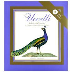 Uccelli. Dalla storia naturale di George-Louis Leclerc da Buffon. Ediz. illustrata. Con CD-ROM