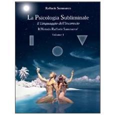 La psicologia subliminale. Vol. 1: Il linguaggio dell'inconscio.