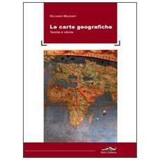 Le carte geografiche. Teoria e storia