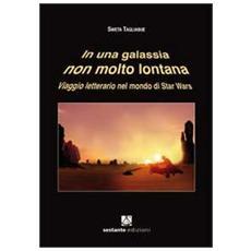 In una galassia non molto lontana. Viaggio letterario nel mondo di Star Wars