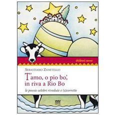 T'amo, o pio bo', in riva a Rio Bo. Le poesie celebri rivedute e (s) corrette