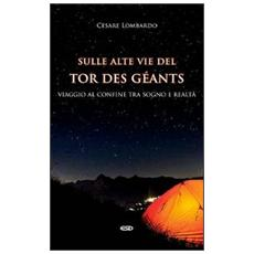 Sulle alte vie del Tor des Géants. Viaggio al confine tra sogno e realtà