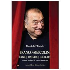Franco Mescolini, uomo, maestro, giullare