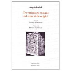 Tre variazioni romane sul tema delle origini