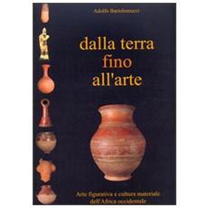 Dalla terra fino all'arte. Arte figurativa e cultura materiale dell'Africa occidentale. Ediz. italiana e inglese