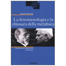 Fenomenologia e la chiusura della metafisica. Introduzione al pensiero di Husserl (La)