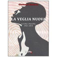La veglia nuova. Liriche e novella (1961-2014)
