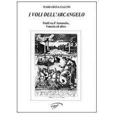 I voli dell'arcangelo. Studi su D'Annunzio, Venezia ed altro