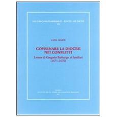 Governare la diocesi nei conflitti. Lettere di Gregorio Barbarigo ai familiari (1671-1676)